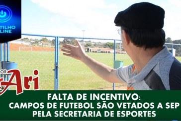 FALTA DE INCENTIVO: CAMPOS DE FUTEBOL SÃO VETADOS A SEP PELA SECRETARIA DE ESPORTES.