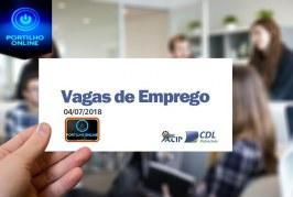 ACIP/CDL informam vagas de emprego   – 04 de Julho de 2018 –