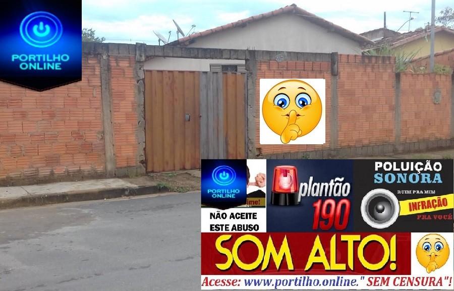 SOM ALTO!!! Portilho nos ajude!!! A Rua Deiró Marra N- 3.150 bairro Enéas.