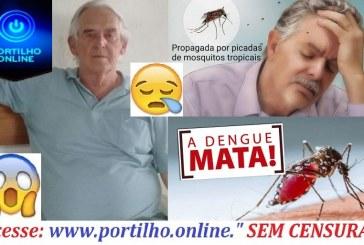 O 👉🤔😠😭😓💉🌡💊 Senhor Ley ( do Dom Lustosa) teria morrido de dengue??? Te peço pelo amor de Deus que nos ajude, tinha que passar pelo menos o fumacê