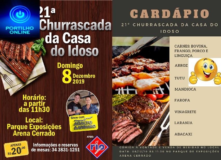21ª CHURRASCADA DO CASA DO IDOSO (ASILO) DOMINGO DIA 08/12/2019 PARQUE DE EXPOSIÇÕES.