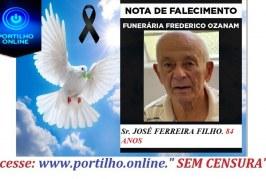 👉 😔⚰🕯😪👉😱😭😪⚰🕯😪 NOTA DE FALECIMENTO… Faleceu o Sr. JOSÉ FERREIRA FILHO.84 ANOS… INFORMOU A FUNERÁRIA FREDERICO OZANAM