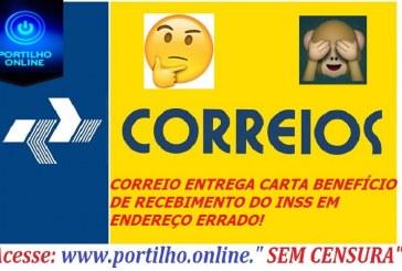 CORREIO ENTREGA CARTA BENEFÍCIO DE RECEBIMENTO DO INSS EM ENDEREÇO ERRADO!