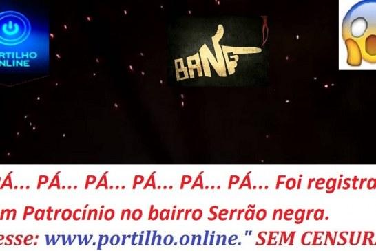 👉🔫🚔🚨🤫💥⚡PÁ… PÁ… PÁ… PÁ… PÁ… PÁ… Foi registrado em Patrocínio no bairro Serrão negra.