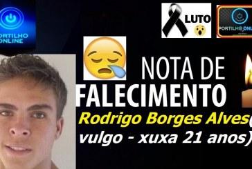 NOTA DE FALECIMENTO E SEPULTAMENTO…Rodrigo Borges Alves ( vulgo xuxa – 21 anos)