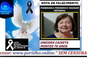 👉😔⚰🕯😪👉😱😭😪⚰🕯😪NOTA DE FALECIMENTO…Faleceu a Sra. ONEIDES CAIXETA MONTES 70 ANOS… FUNERÁRIA FREDERICO OZANAM INFORMA…