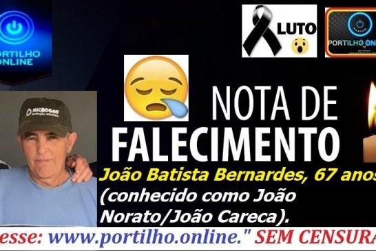 👉😔⚰🕯😪👉😱😭😪⚰🕯😪NOTA DE FALECIMENTO…Faleceu o Sr. oão Batista Bernardes, com 67 anos,  conhecido como João Norato…